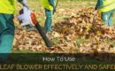 How to Use A Leaf Blower Effectively and Safely